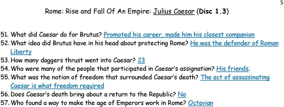 23 54. Who were many of the people that participated in Caesar s assignation? His friends. 55.