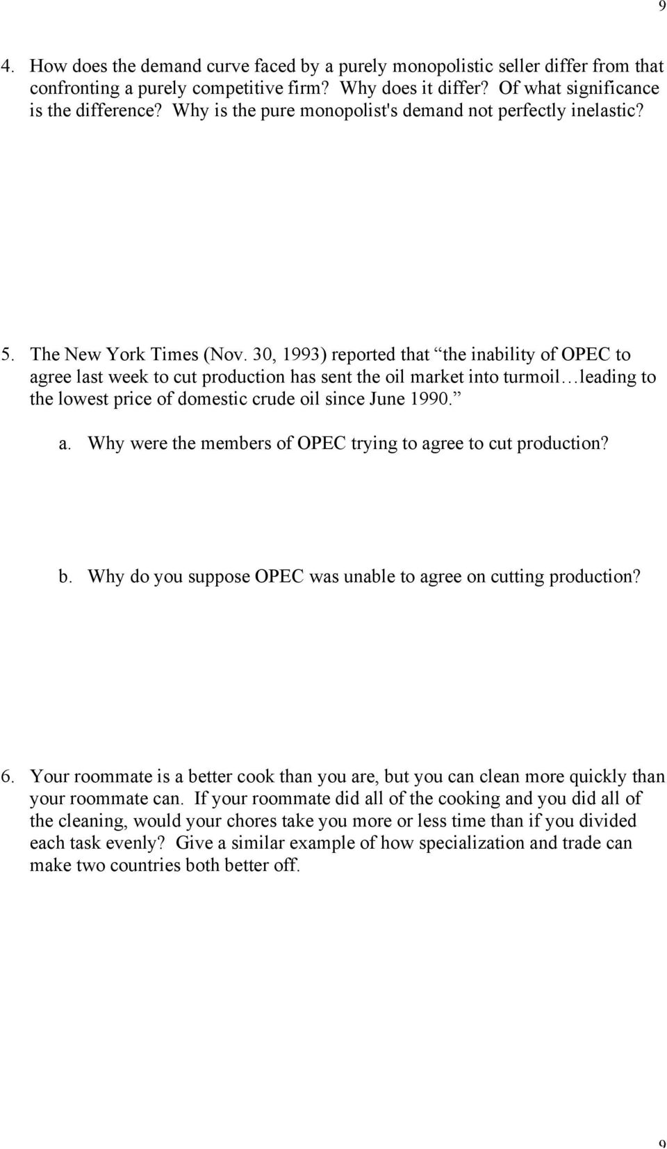 30, 1993) reported that the inability of OPEC to agree last week to cut production has sent the oil market into turmoil leading to the lowest price of domestic crude oil since June 1990. a. Why were the members of OPEC trying to agree to cut production?