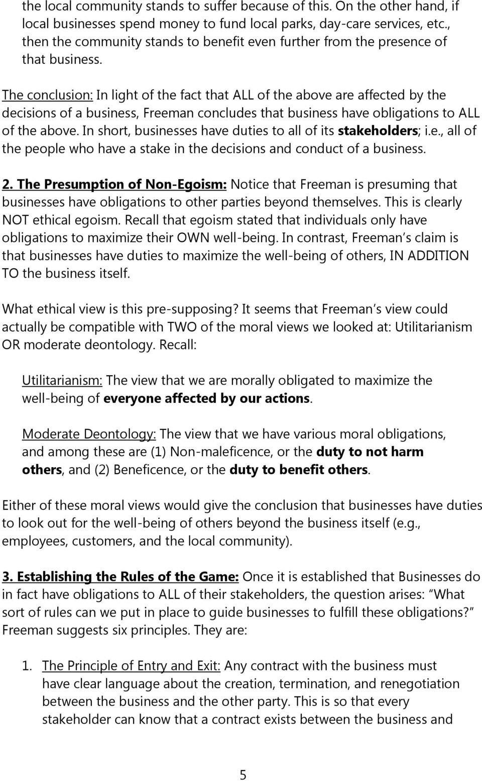 The conclusion: In light of the fact that ALL of the above are affected by the decisions of a business, Freeman concludes that business have obligations to ALL of the above.