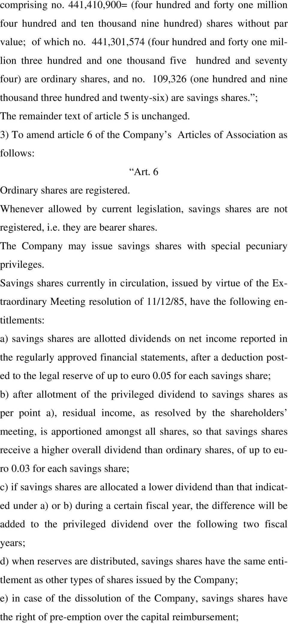 109,326 (one hundred and nine thousand three hundred and twenty-six) are savings shares. ; The remainder text of article 5 is unchanged.