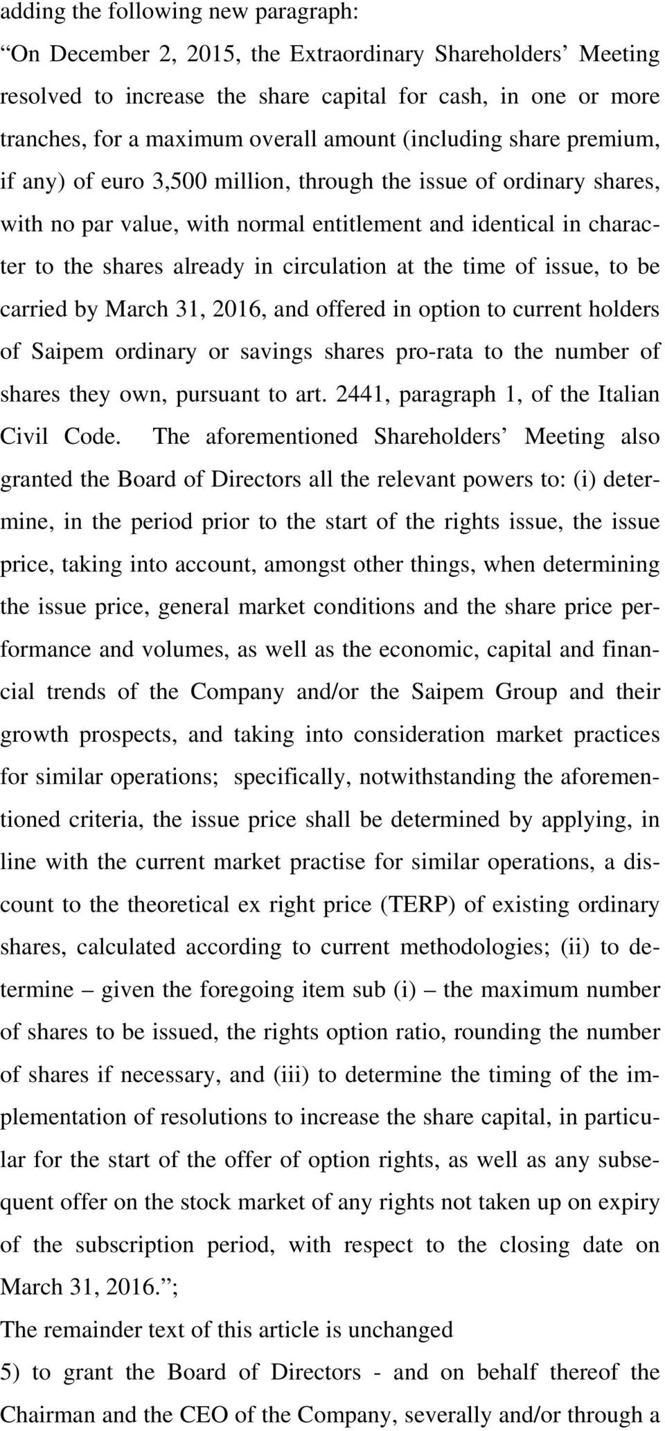 circulation at the time of issue, to be carried by March 31, 2016, and offered in option to current holders of Saipem ordinary or savings shares pro-rata to the number of shares they own, pursuant to
