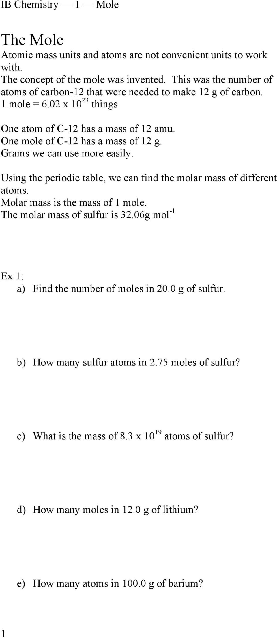 One mole of C-12 has a mass of 12 g. Grams we can use more easily. Using the periodic table, we can find the molar mass of different atoms. Molar mass is the mass of 1 mole.