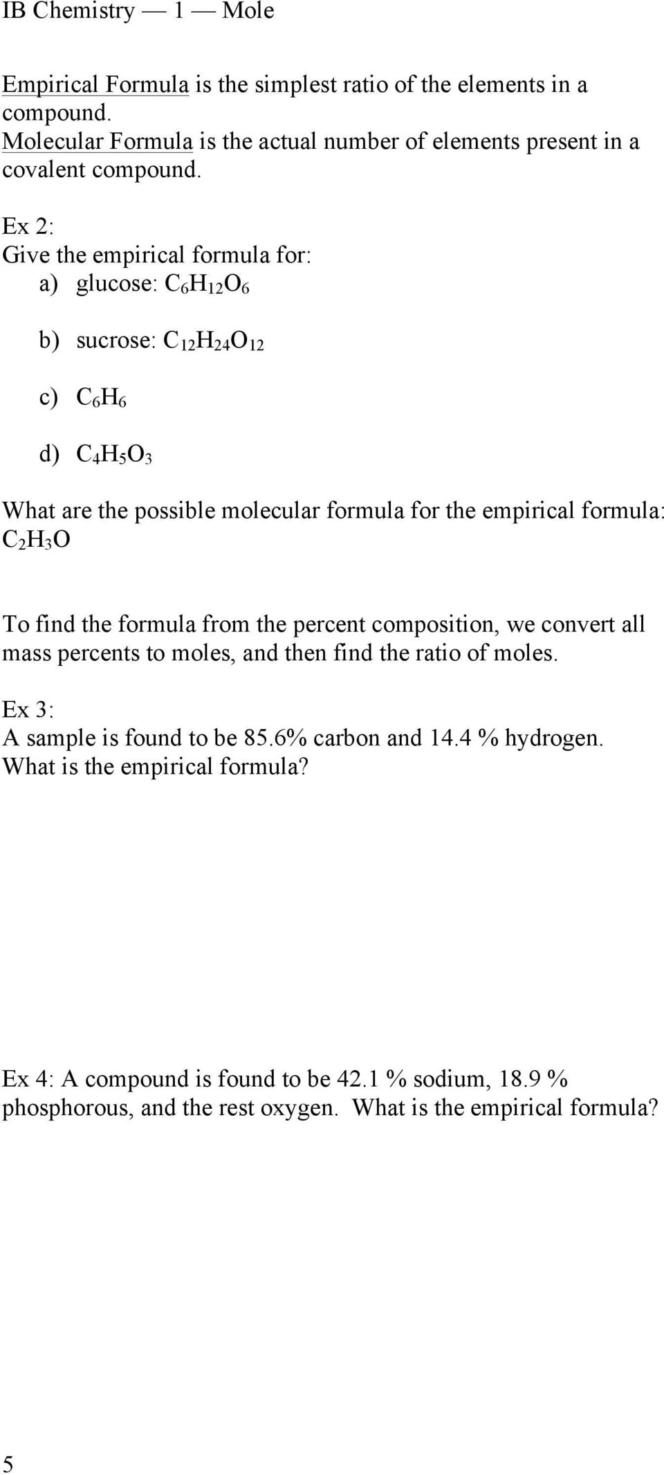 empirical formula: C 2 H 3 O To find the formula from the percent composition, we convert all mass percents to moles, and then find the ratio of moles.