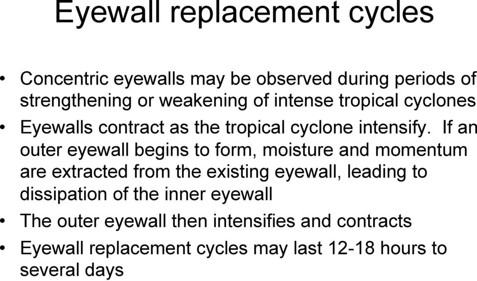 If an outer eyewall begins to form, moisture and momentum are extracted from the existing eyewall, leading to