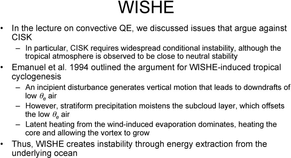 1994 outlined the argument for WISHE-induced tropical cyclogenesis An incipient disturbance generates vertical motion that leads to downdrafts of low θ e air However,
