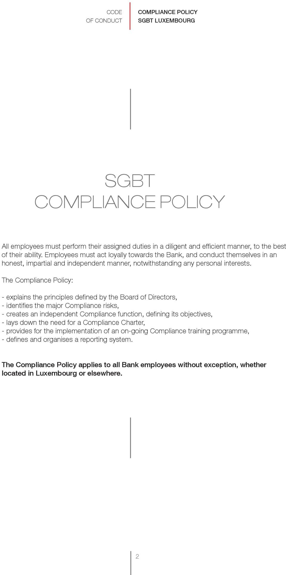 The Compliance Policy: - explains the principles defined by the Board of Directors, - identifies the major Compliance risks, - creates an independent Compliance function, defining its