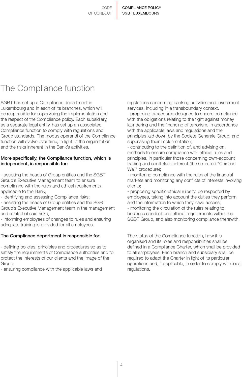 The modus operandi of the Compliance function will evolve over time, in light of the organization and the risks inherent in the Bank s activities.