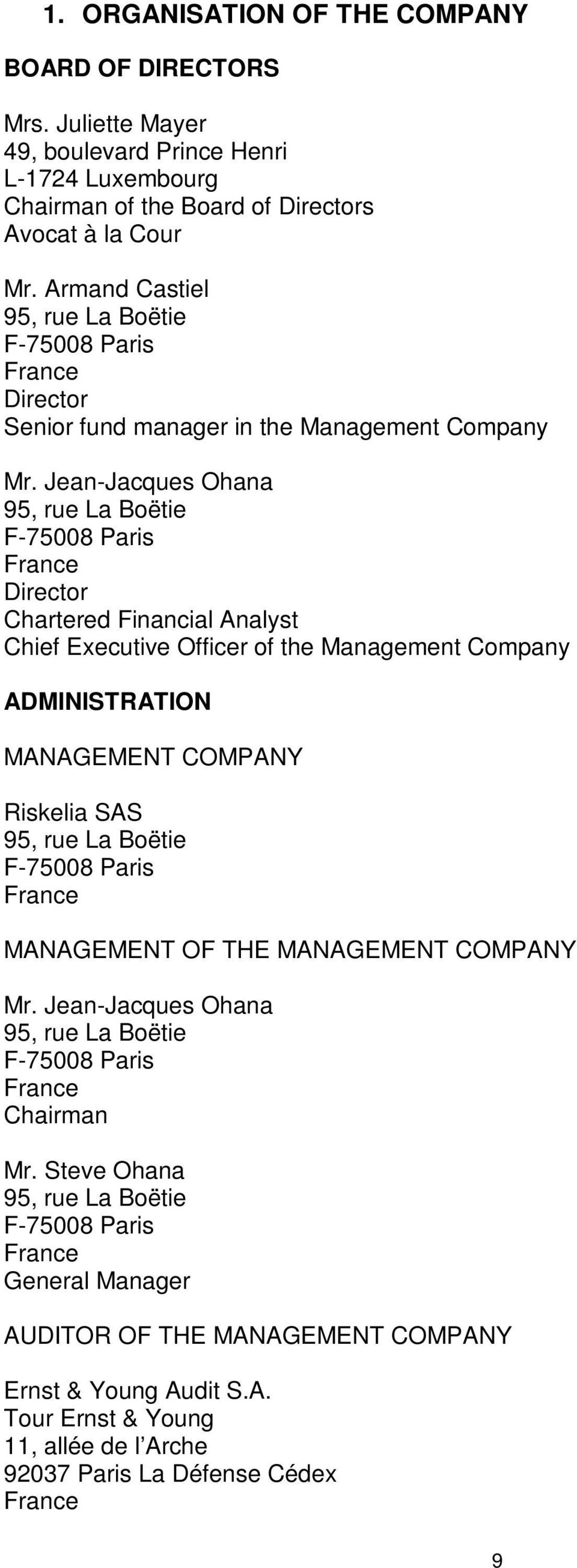 Jean-Jacques Ohana 95, rue La Boëtie F-75008 Paris France Director Chartered Financial Analyst Chief Executive Officer of the Management Company ADMINISTRATION MANAGEMENT COMPANY Riskelia SAS 95, rue