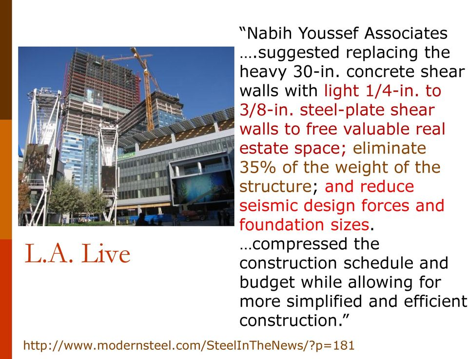 steel-plate shear walls to free valuable real estate space; eliminate 35% of the weight of the structure; and