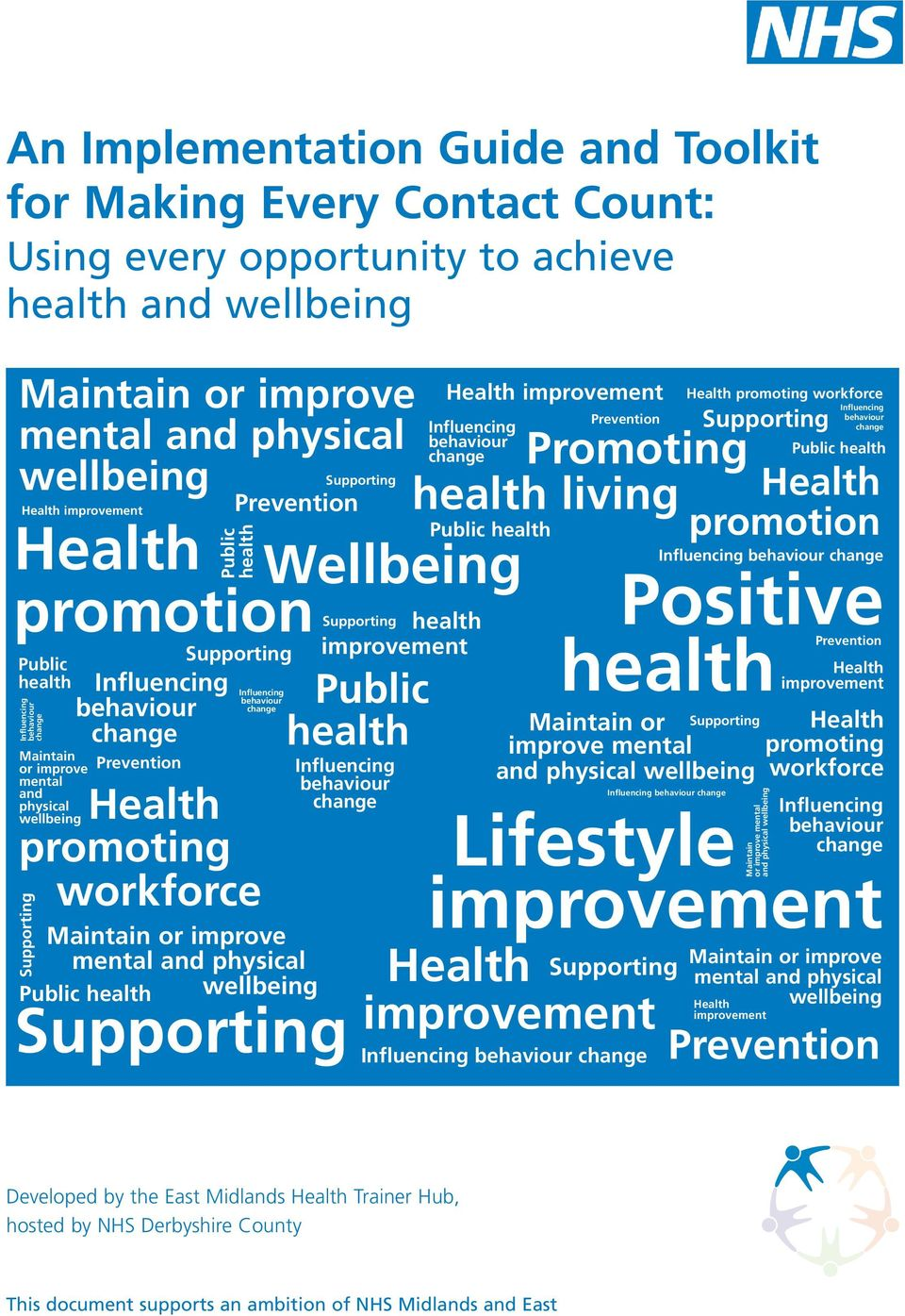health Public health Prevention Promoting health living Positive health Prevention Maintain or improve mental and physical wellbeing Lifestyle promoting workforce Maintain or improve mental and