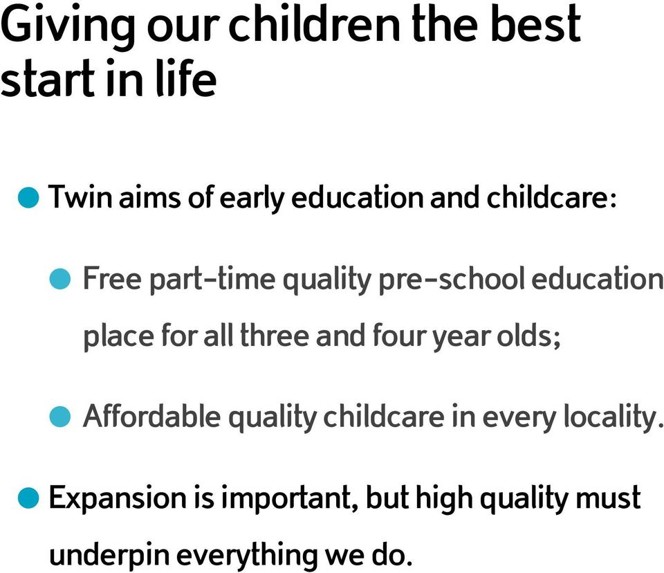 three and four year olds; Affordable quality childcare in every locality.