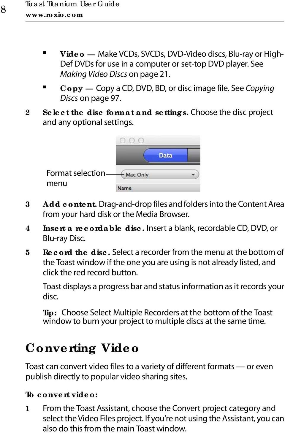 Format selection menu 3 Add content. Drag-and-drop files and folders into the Content Area from your hard disk or the Media Browser. 4 Insert a recordable disc.