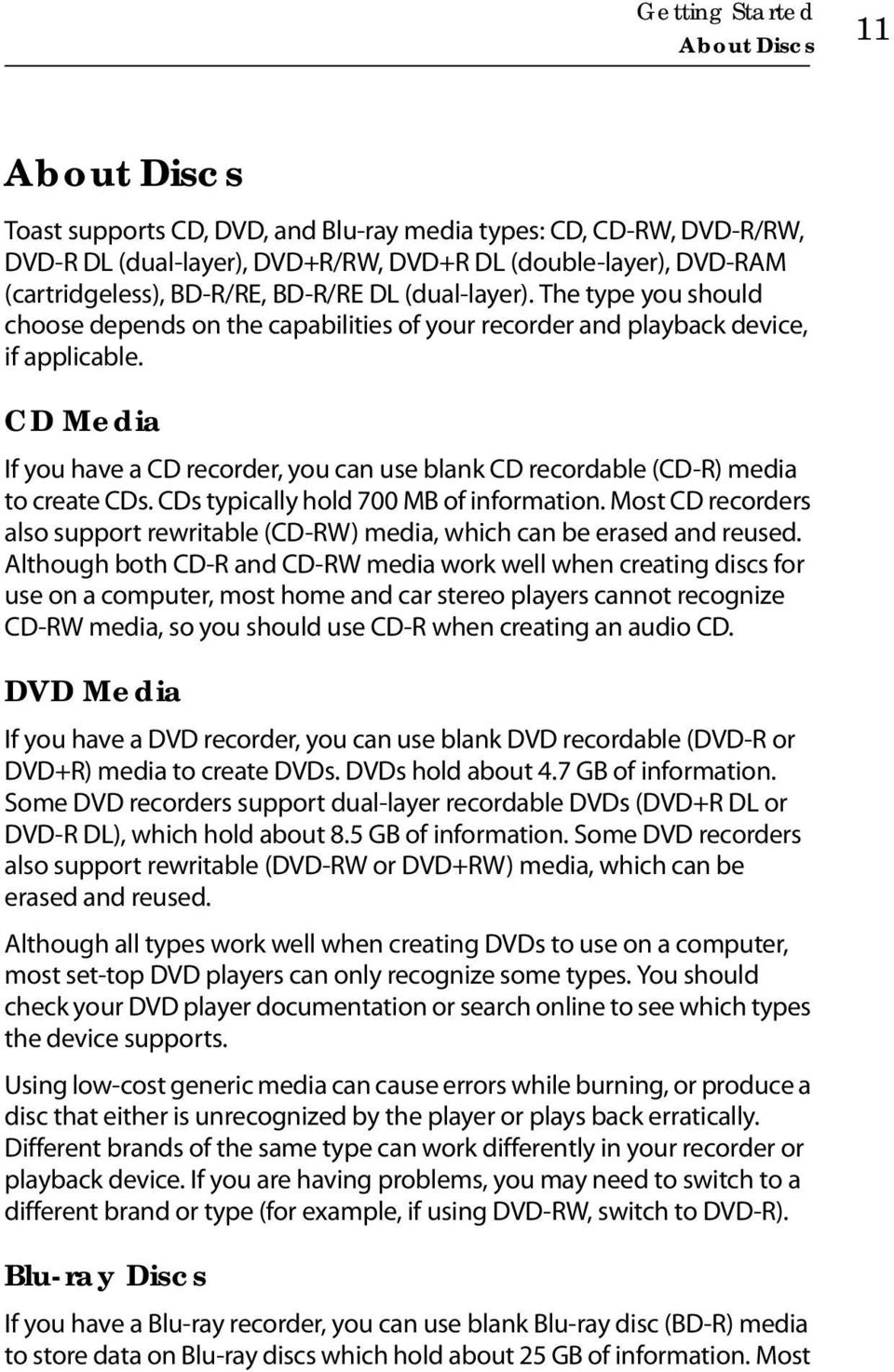 CD Media If you have a CD recorder, you can use blank CD recordable (CD-R) media to create CDs. CDs typically hold 700 MB of information.