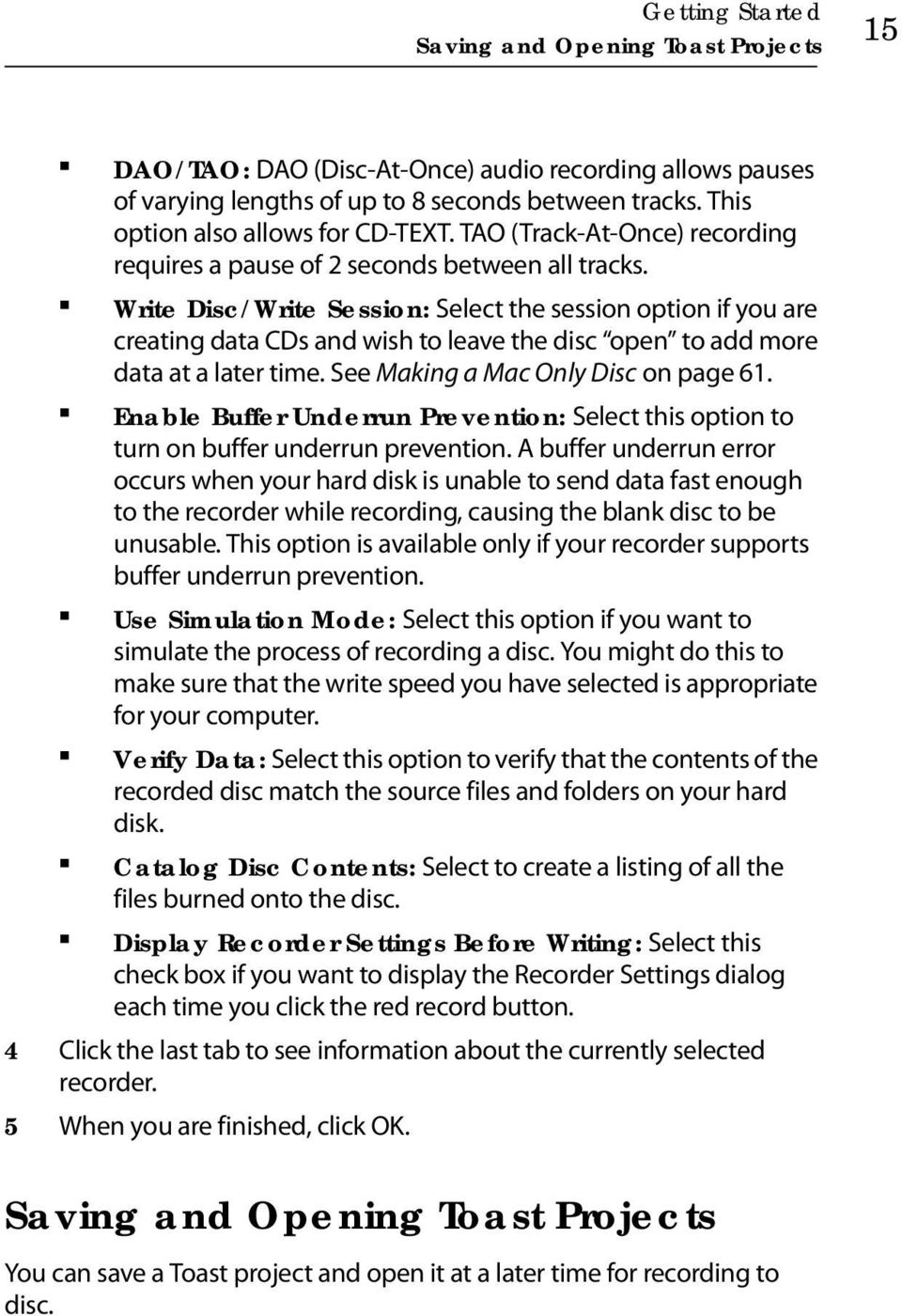 Write Disc/Write Session: Select the session option if you are creating data CDs and wish to leave the disc open to add more data at a later time. See Making a Mac Only Disc on page 61.
