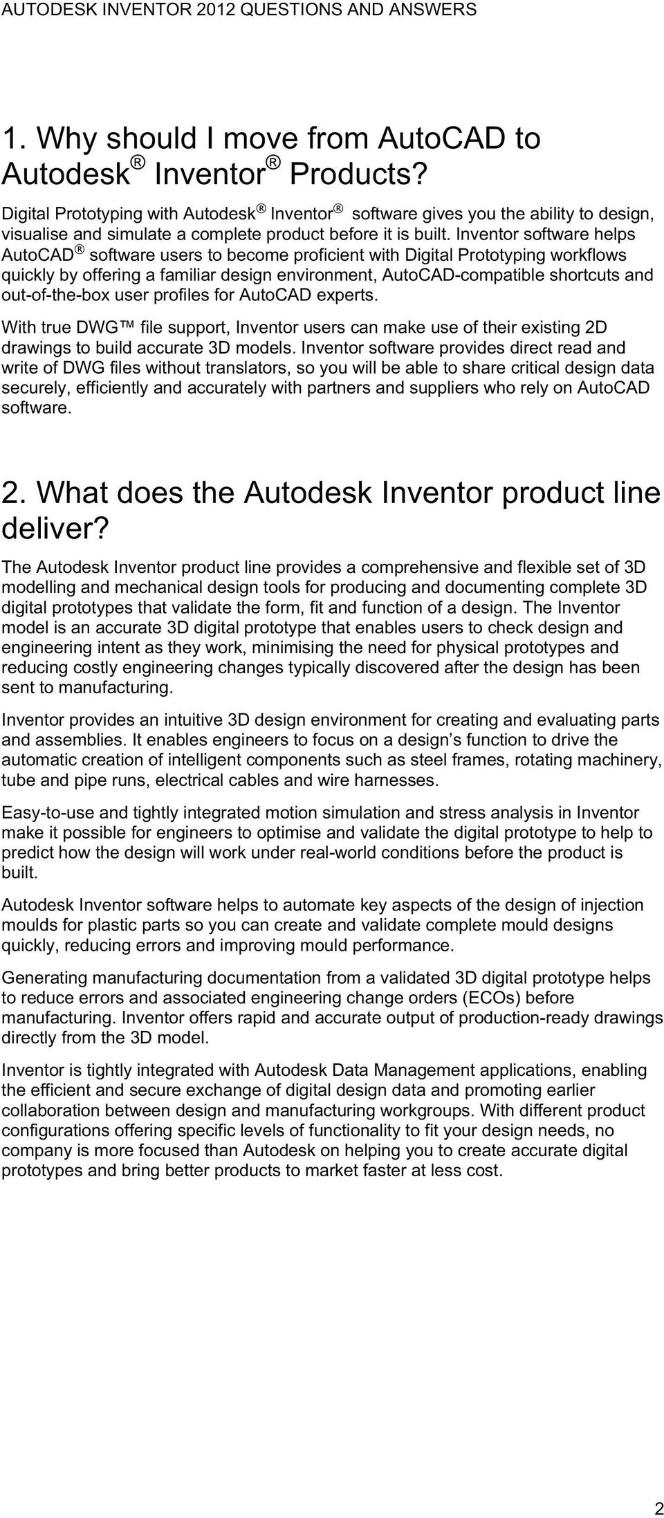 Inventor software helps AutoCAD software users to become proficient with Digital Prototyping workflows quickly by offering a familiar design environment, AutoCAD-compatible shortcuts and