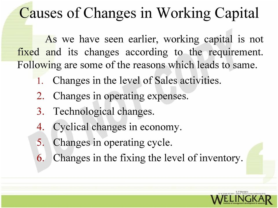 Changes in the level of Sales activities. 2. Changes in operating expenses. 3. Technological changes.