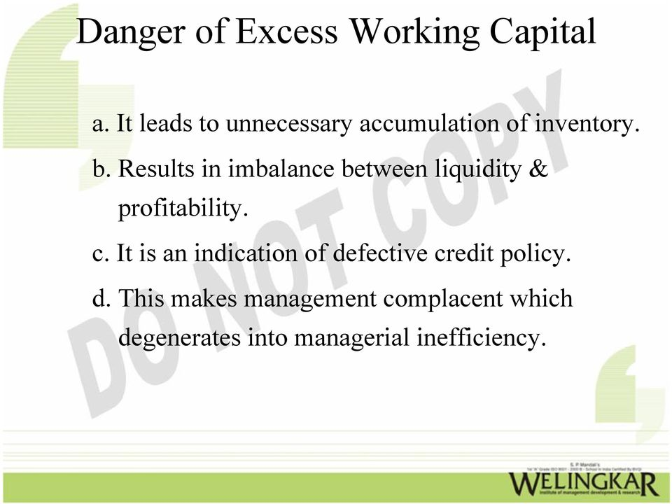 Results in imbalance between liquidity & profitability. c.
