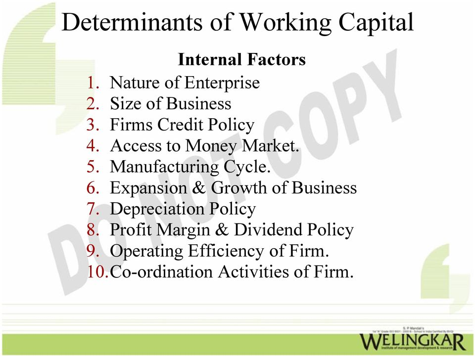 Manufacturing Cycle. 6. Expansion & Growth of Business 7. Depreciation Policy 8.