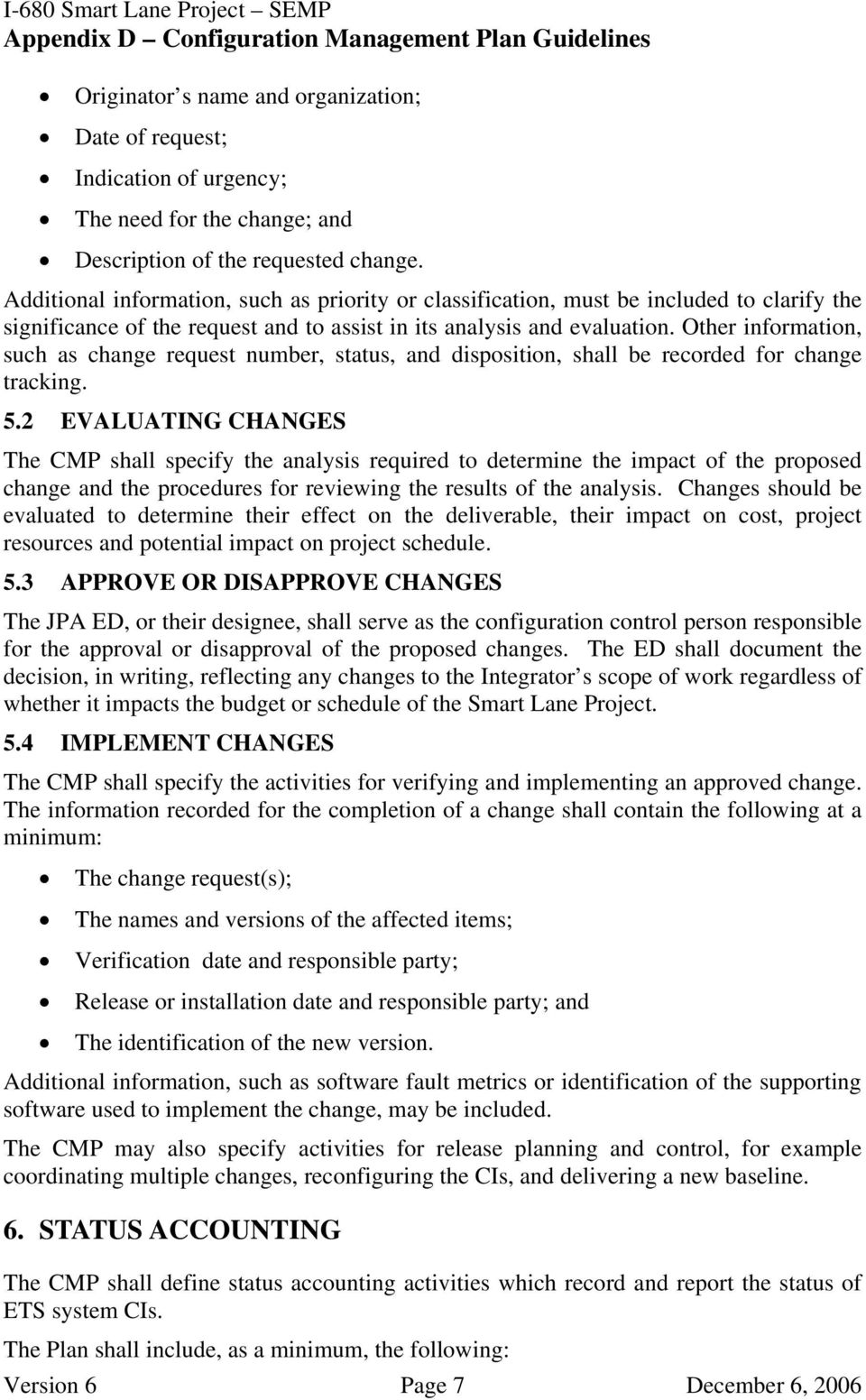 Other information, such as change request number, status, and disposition, shall be recorded for change tracking. 5.