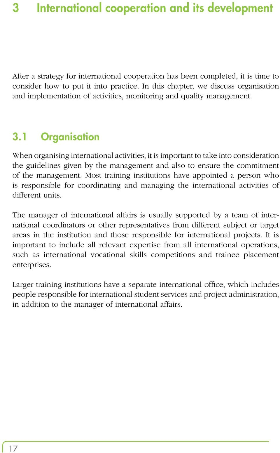 1 Organisation When organising international activities, it is important to take into consideration the guidelines given by the management and also to ensure the commitment of the management.