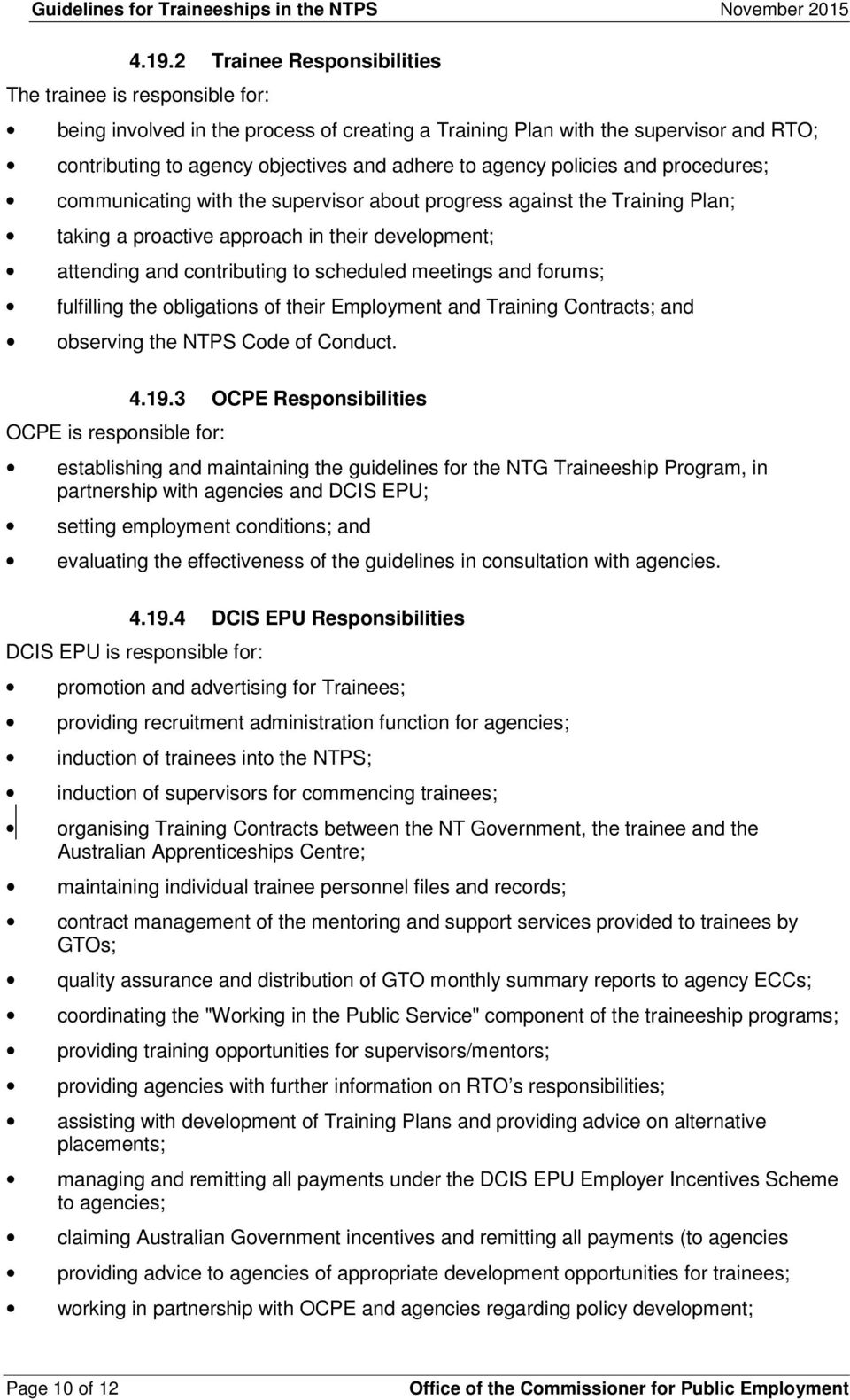 meetings and forums; fulfilling the obligations of their Employment and Training Contracts; and observing the NTPS Code of Conduct. OCPE is responsible for: 4.19.