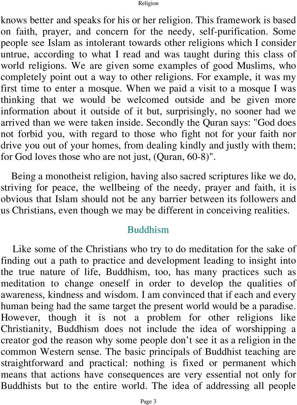 Some people see Islam as intolerant towards other religions which I consider untrue, according to what I read and was taught during this class of world religions.