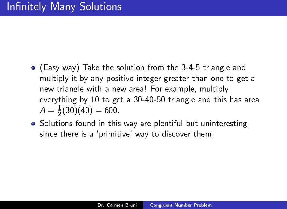 For example, multiply everything by 10 to get a 30-40-50 triangle and this has area A = 1 2