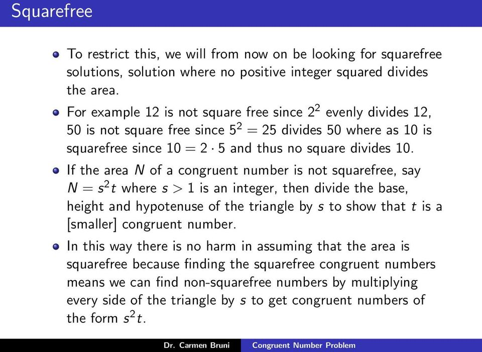 If the area N of a congruent number is not squarefree, say N = s 2 t where s > 1 is an integer, then divide the base, height and hypotenuse of the triangle by s to show that t is a [smaller]