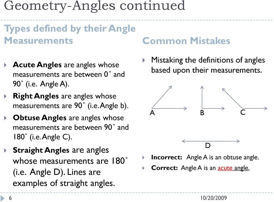 Obtuse Angles are angles whose measurements are between 90 and 180 (i.e. Angle C). Straight Angles are angles whose measurements are 180 (i.