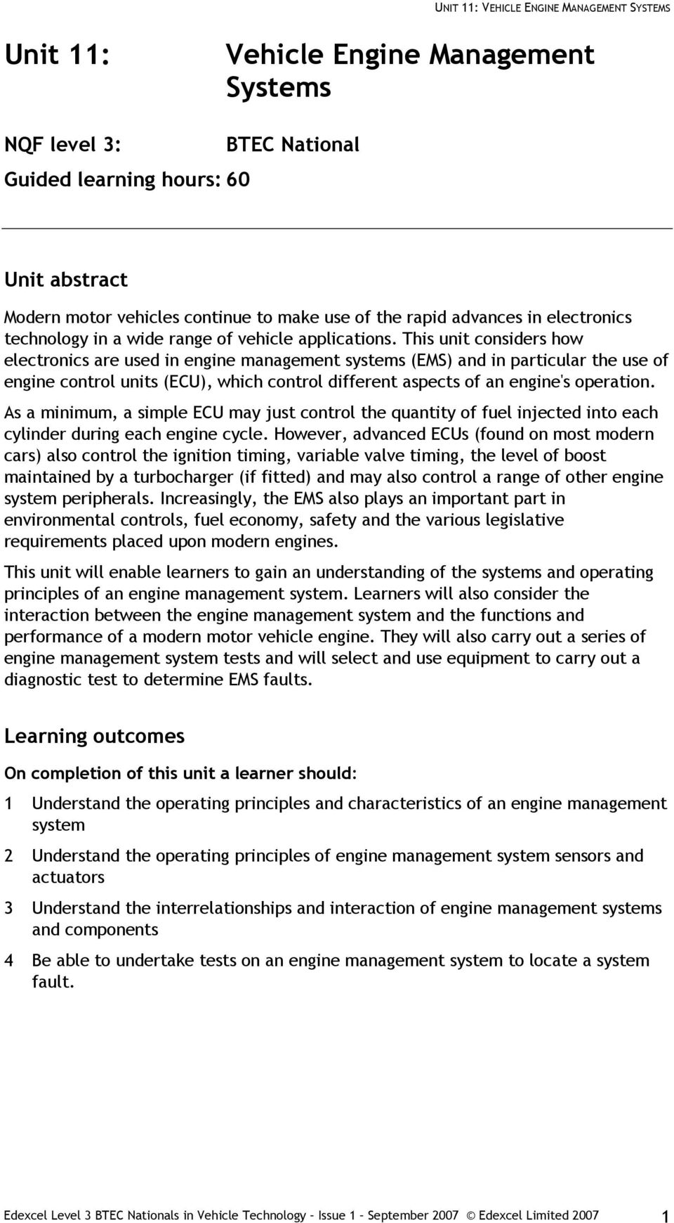 This unit considers how electronics are used in engine management systems (EMS) and in particular the use of engine control units (ECU), which control different aspects of an engine's operation.