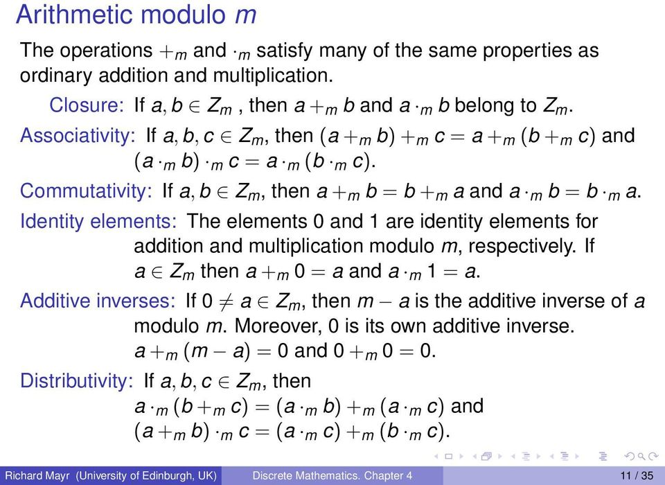 Identity elements: The elements 0 and 1 are identity elements for addition and multiplication modulo m, respectively. If a Z m then a + m 0 = a and a m 1 = a.