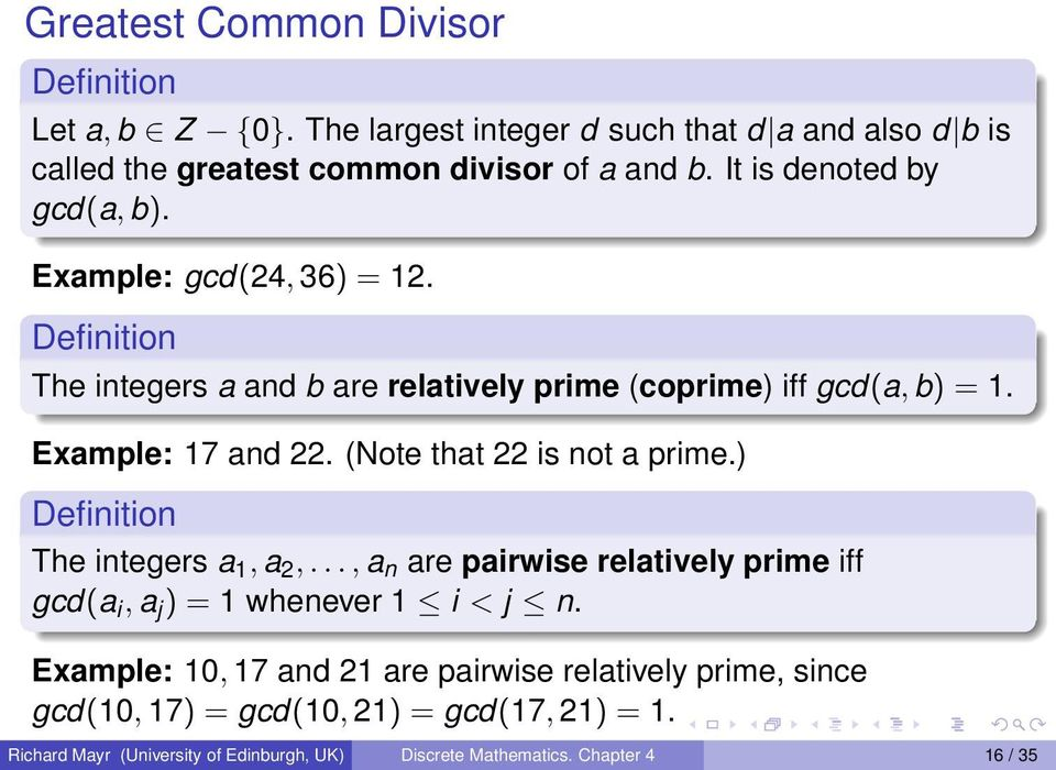 (Note that 22 is not a prime.) Definition The integers a 1, a 2,..., a n are pairwise relatively prime iff gcd(a i, a j ) = 1 whenever 1 i < j n.