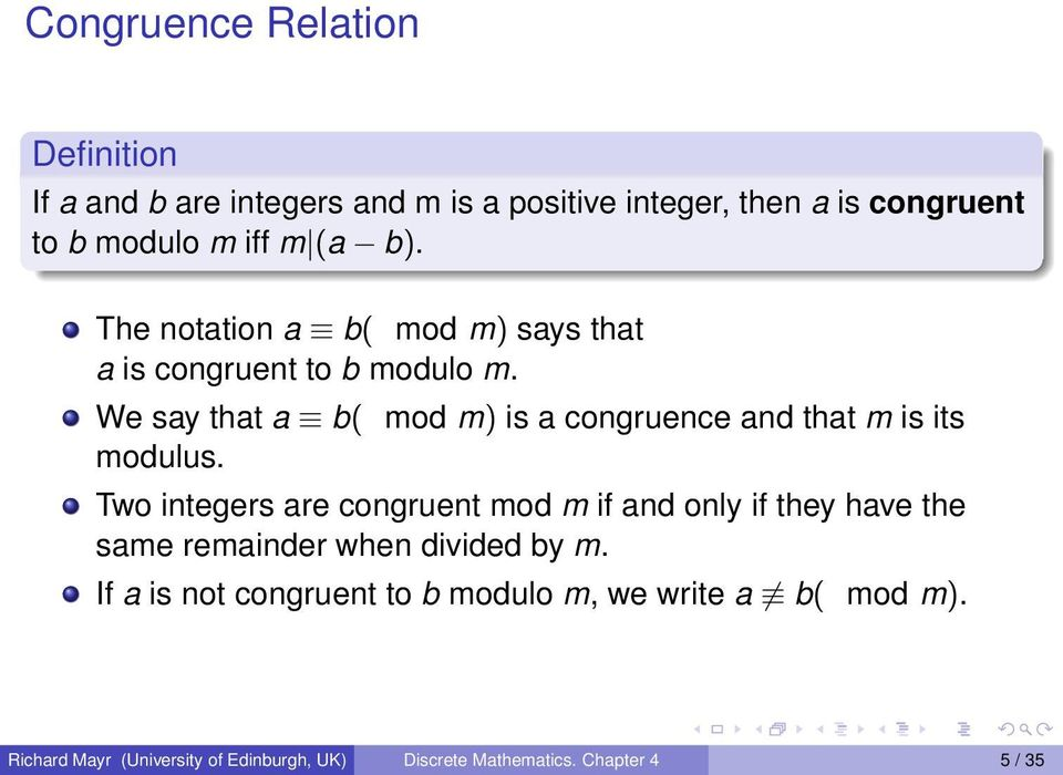 We say that a b( mod m) is a congruence and that m is its modulus.
