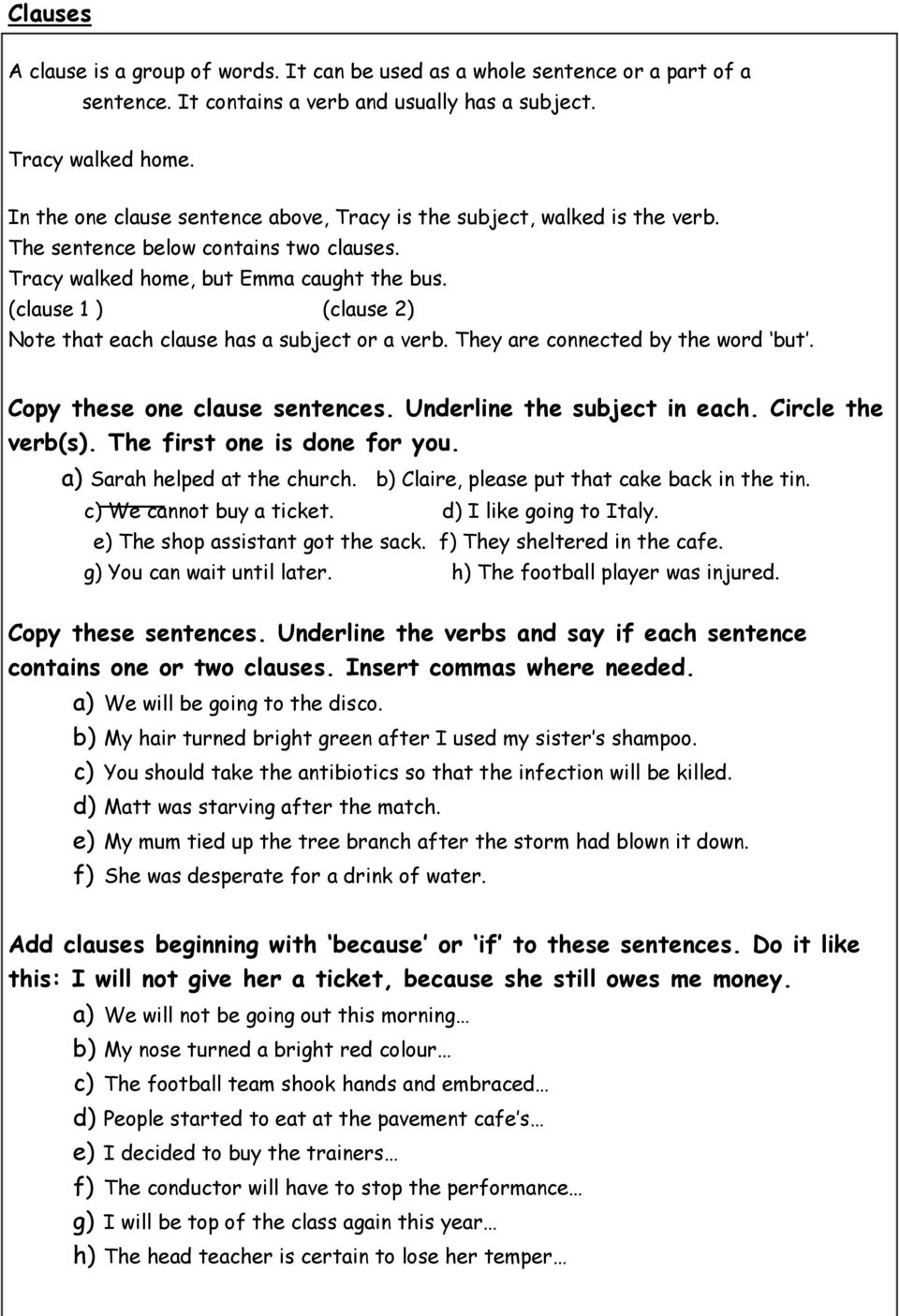 (clause 1 ) (clause 2) Note that each clause has a subject or a verb. They are connected by the word but. Copy these one clause sentences. Underline the subject in each. Circle the verb(s).