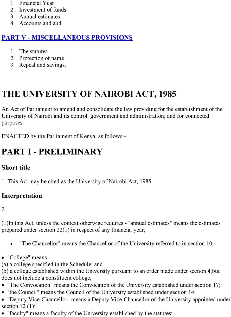 and for connected purposes. ENACTED by the Parliament of Kenya, as follows:- PART I - PRELIMINARY Short title 1. This Act may be cited as the University of Nairobi Act, 1985. Interpretation 2.