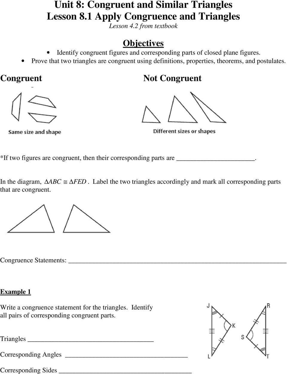 Prove that two triangles are congruent using definitions, properties, theorems, and postulates.