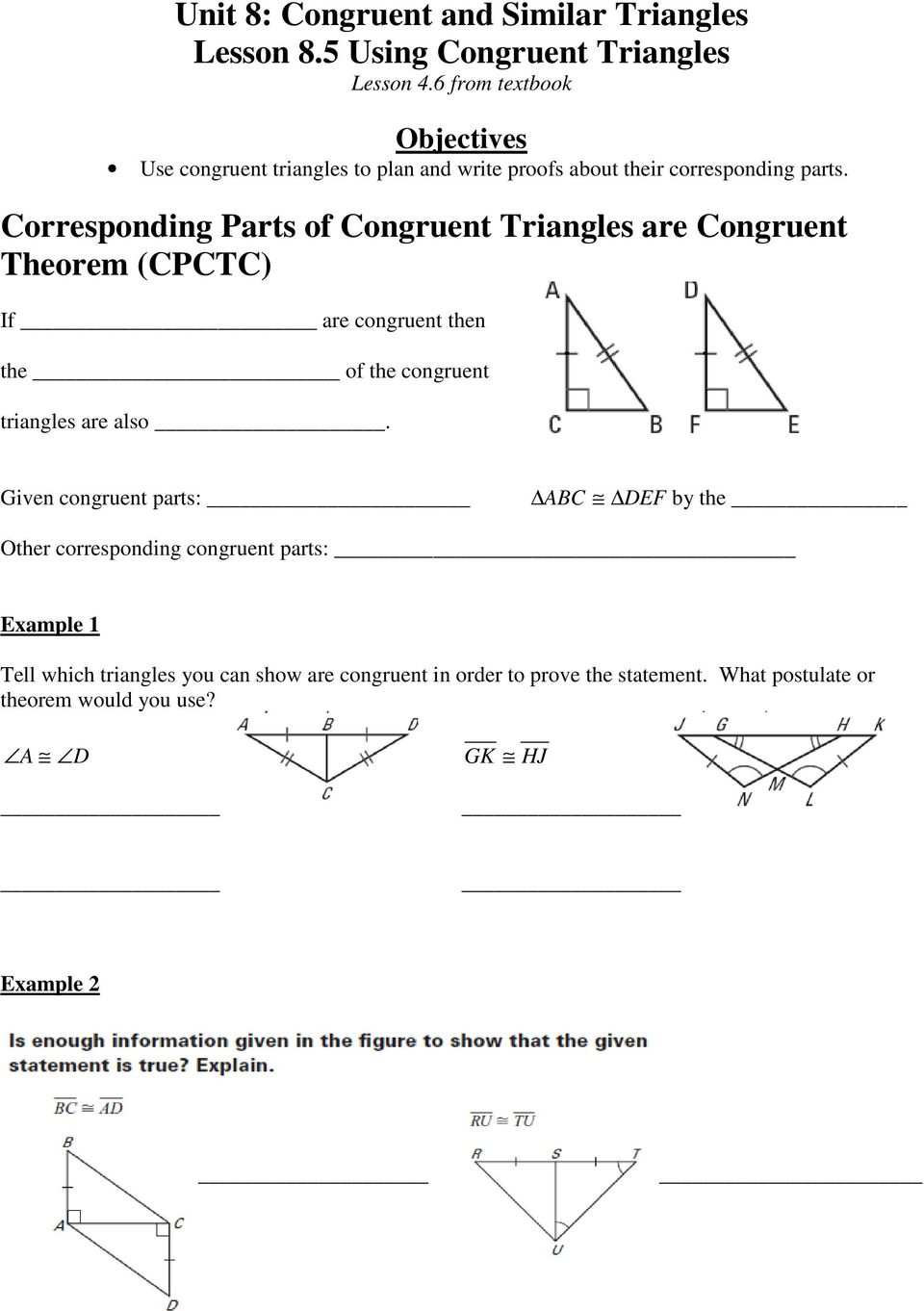 Corresponding Parts of Congruent Triangles are Congruent Theorem (CPCTC) If are congruent then the of the congruent triangles are also.