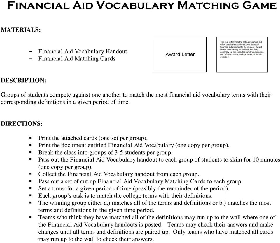 Print the document entitled Financial Aid Vocabulary (one copy per group). Break the class into groups of 3-5 students per group.