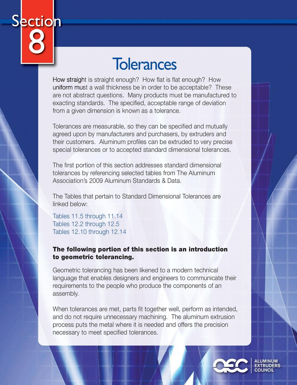 Tolerances are measurable, so they can be specified and mutually agreed upon by manufacturers and purchasers, by extruders and their customers.