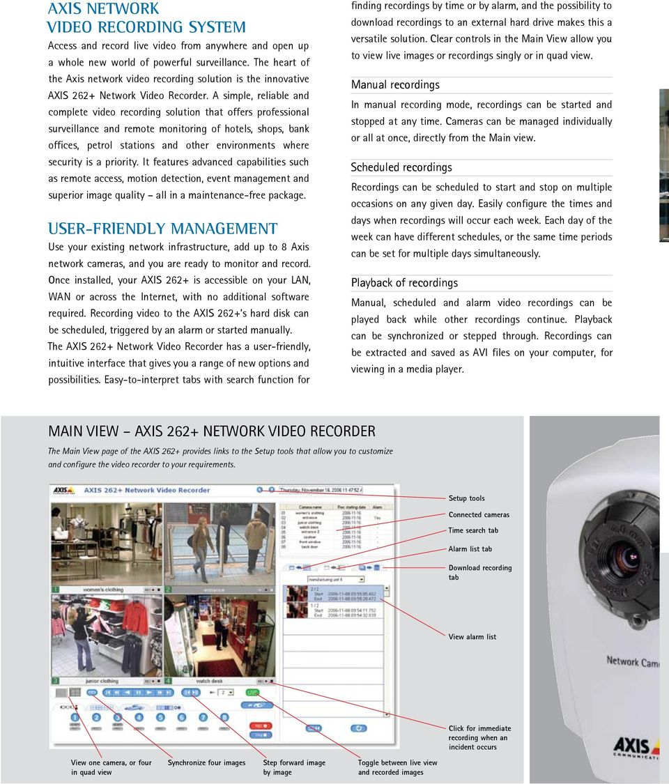 A simple, reliable and complete video recording solution that offers professional surveillance and remote monitoring of hotels, shops, bank offices, petrol stations and other environments where