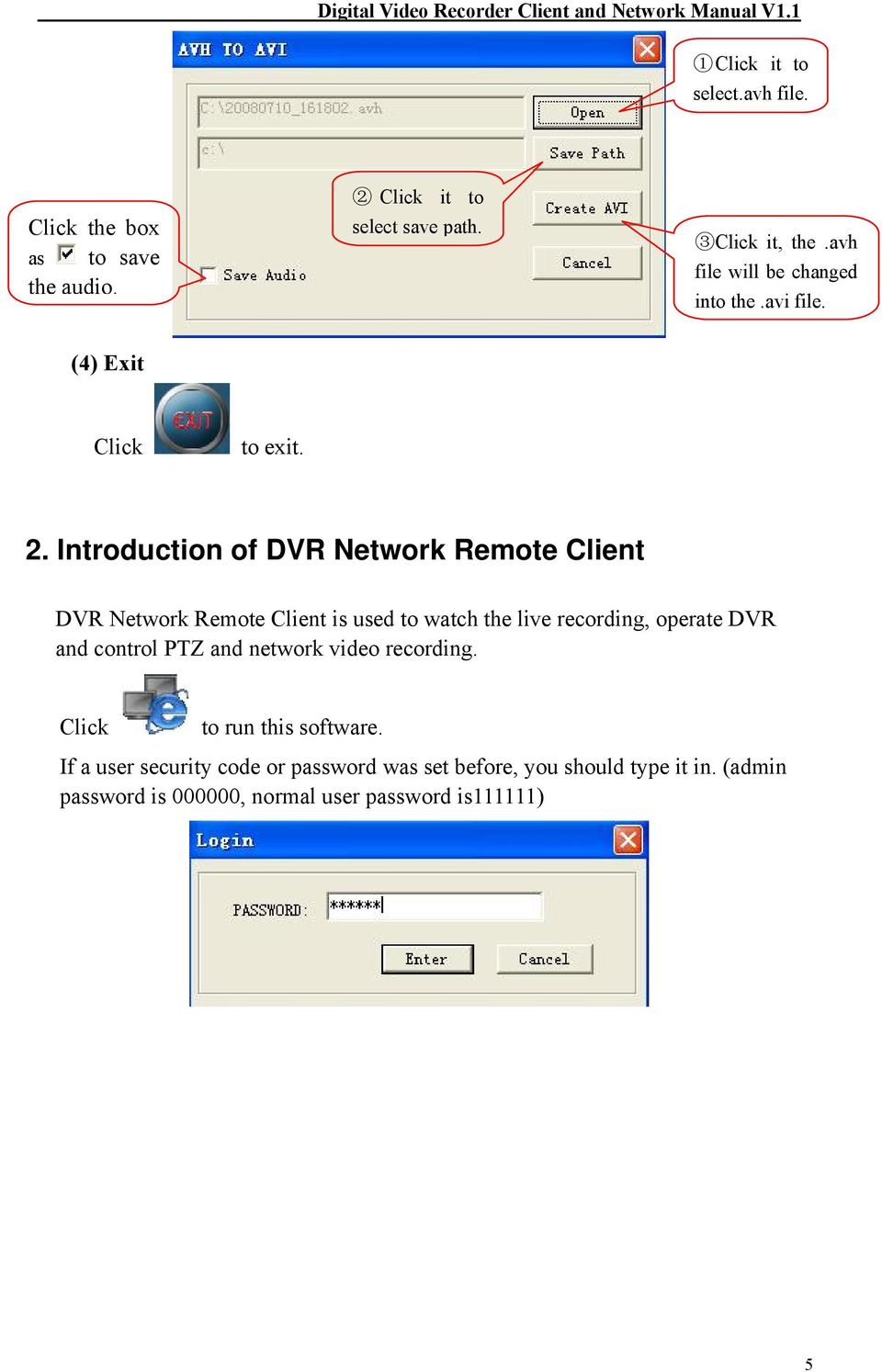 Introduction of DVR Network Remote Client DVR Network Remote Client is used to watch the live recording, operate DVR and