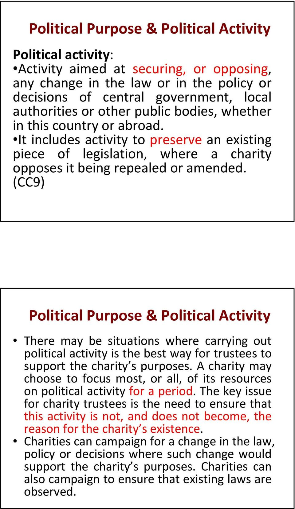 (CC9) Political Purpose & Political Activity There may be situations where carrying out political activity is the best way for trustees to support the charity s purposes.