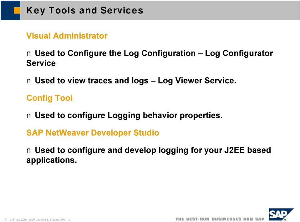 Config Tool Used to configure Logging behavior properties.