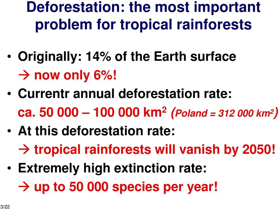 50 000 100 000 km 2 (Poland = 312 000 km 2 ) At this deforestation rate: tropical