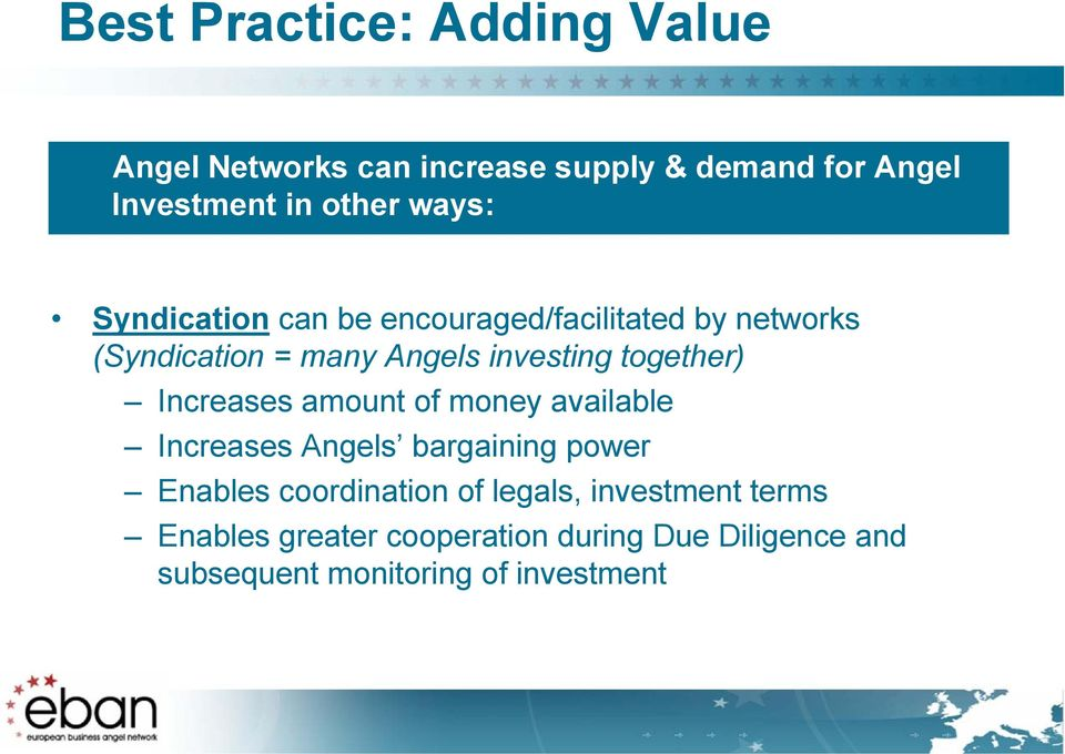 together) Increases amount of money available Increases Angels bargaining power Enables coordination of
