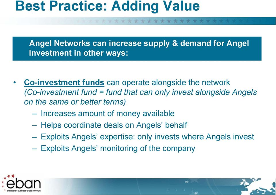 alongside Angels on the same or better terms) Increases amount of money available Helps coordinate deals on