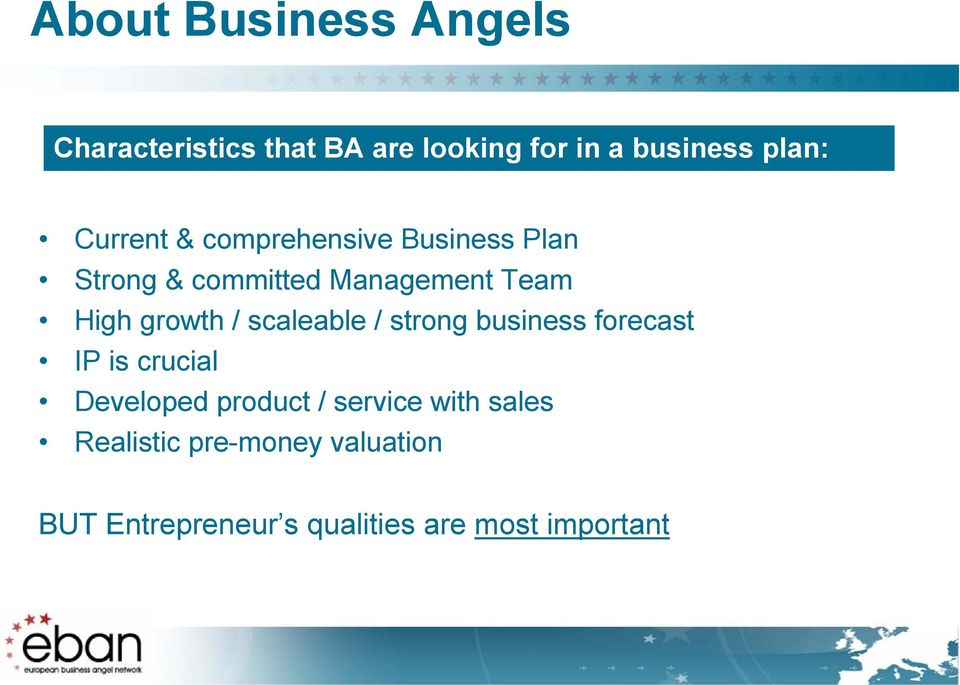 growth / scaleable / strong business forecast IP is crucial Developed product /