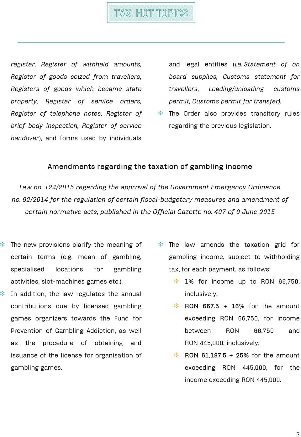 The Order also provides transitory rules regarding the previous legislation. handover), and forms used by individuals Amendments regarding the taxation of gambling income Law no.