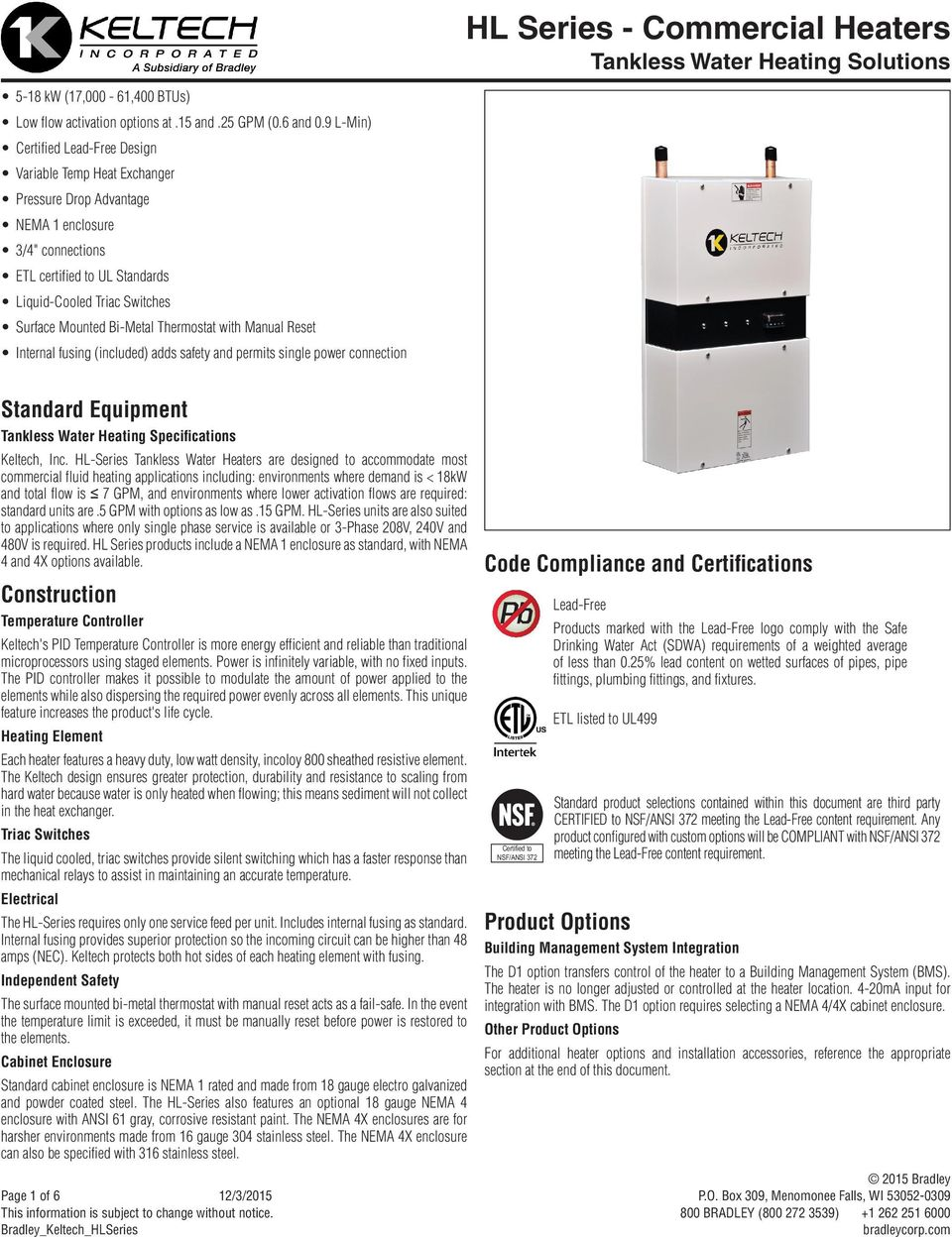 Bi-Metal Thermostat with Manual Reset Internal fusing (included) adds safety and permits single power connection Standard Equipment Tankless Water Heating Specifications Keltech, Inc.
