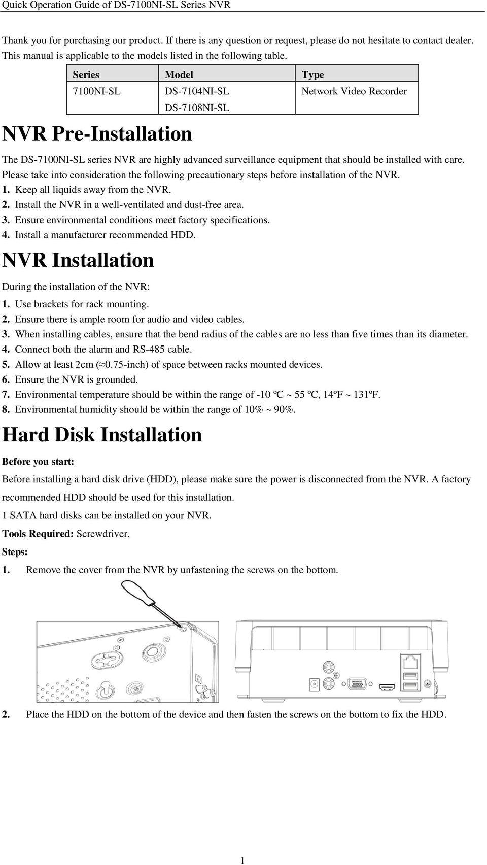 care. Please take into consideration the following precautionary steps before installation of the NVR. 1. Keep all liquids away from the NVR. 2.